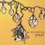 Mimicking Birds, Mimicking Birds