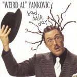 """""""Weird Al"""" Yankovic, Bad Hair Day"""