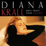 Diana Krall, Only Trust Your Heart mp3
