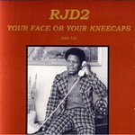 RJD2, Your Face or Your Kneecaps