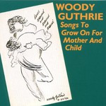 Woody Guthrie, Songs to Grow on for Mother and Child mp3