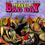 The Residents, Have a Bad Day