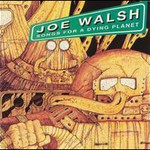 Joe Walsh, Songs for a Dying Planet