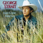 George Strait, Easy Come Easy Go