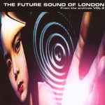 The Future Sound of London, From the Archives, Volume 2 mp3