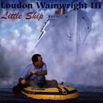 Loudon Wainwright III, Little Ship mp3