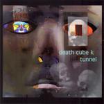 Death Cube K, Tunnel