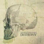 Destrophy, The way of your world