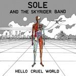 Sole & The Skyrider Band, Hello Cruel World