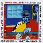 Townes Van Zandt, No Deeper Blue mp3