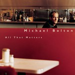 Michael Bolton, All That Matters mp3