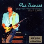 Pat Travers, Stick with what you know - Live in Europe mp3