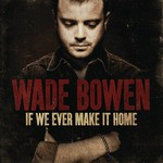 Wade Bowen, If We Ever Make It Home mp3