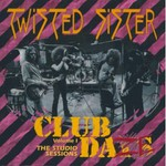 Twisted Sister, Club Daze Volume 1: The Studio Sessions mp3