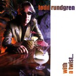 Todd Rundgren, With a Twist...