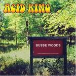 Acid King, Busse Woods