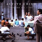 Active Child, You Are All I See mp3