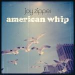 Joy Zipper, American Whip