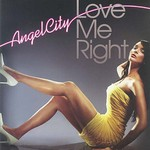 Angel City, Love Me Right