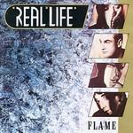 Real Life, Flame