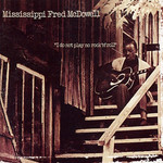 Mississippi Fred McDowell, I Do Not Play No Rock 'n' Roll