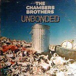 The Chambers Brothers, Unbonded