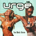 The Urge, Too Much Stereo mp3