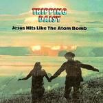Tripping Daisy, Jesus Hits Like the Atom Bomb