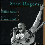 Stan Rogers, From Coffee House to Concert Hall