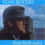 Stan Rogers, From Fresh Water