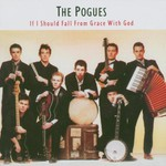The Pogues, If I Should Fall From Grace With God