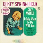 Dusty Springfield, Stay Awhile / I Only Want to Be With You