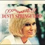 Dusty Springfield, Ooooooweeeee!!!