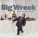 Big Wreck, The Pleasure and the Greed