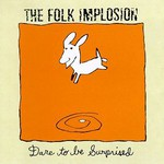 The Folk Implosion, Dare to Be Surprised
