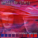 Mates of State, Our Constant Concern