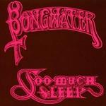 Bongwater, Too Much Sleep