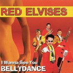 Red Elvises, I Wanna See You Bellydance mp3