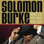 Solomon Burke, Make Do With What You Got
