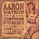 Aaron Watson, Live At The Texas Hall Of Fame