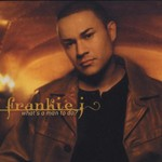 Frankie J, What's a Man to Do