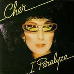 Cher, I Paralyze