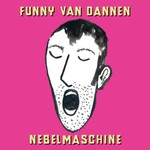 Funny van Dannen, Nebelmaschine