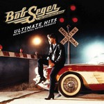 Bob Seger & The Silver Bullet Band, Ultimate Hits: Rock And Roll Never Forgets