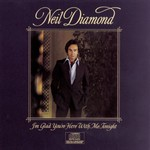 Neil Diamond, I'm Glad You're Here With Me Tonight