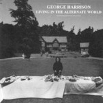 George Harrison, Living in the Alternate World