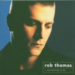 Rob Thomas, ...Something to Be mp3