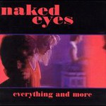 Naked Eyes, Everything And More
