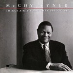 McCoy Tyner, Things Ain't What They Used To Be