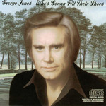 George Jones, Who's Gonna Fill Their Shoes